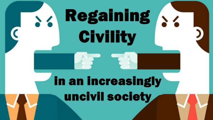 Regaining Civility in an increasingly uncivil society